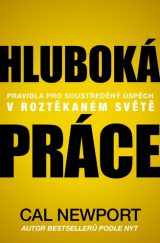 Hluboká práce - Deep Work: Rules for Focused Success in a Distracted World, Cal Newport