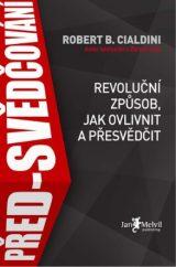 Před-svědčování - Pre-Suasion: A Revolutionary Way to Influence and Persuade, Robert B. Cialdini