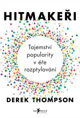 Hitmakeři - Hit Makers: The Science of Popularity in an Age of Distraction, Derek Thompson